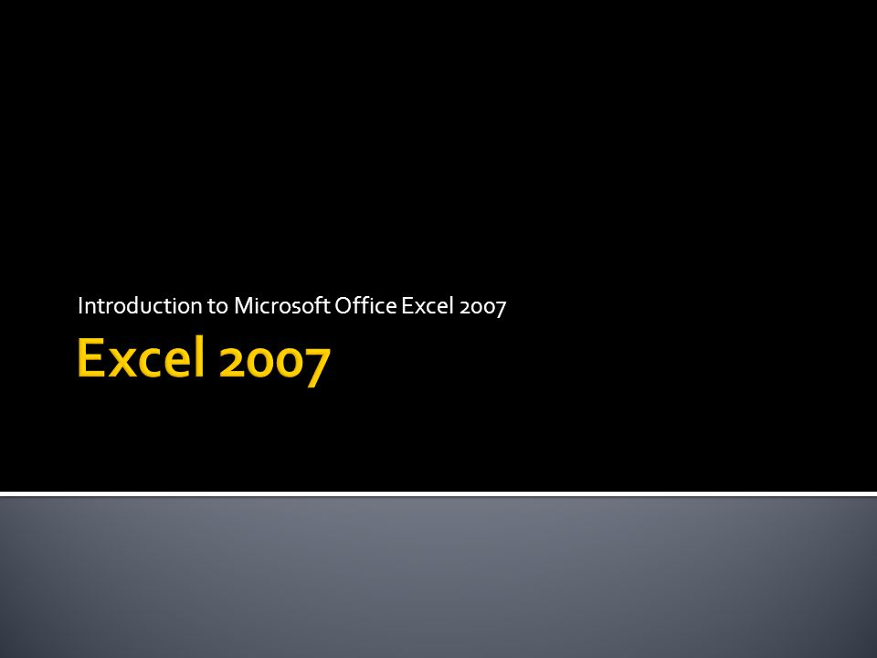 Introduction to Microsoft Office Excel 2007