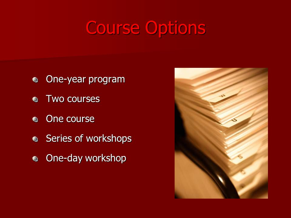 Course Options One-year program One-year program Two courses Two courses One course One course Series of workshops Series of workshops One-day workshop One-day workshop