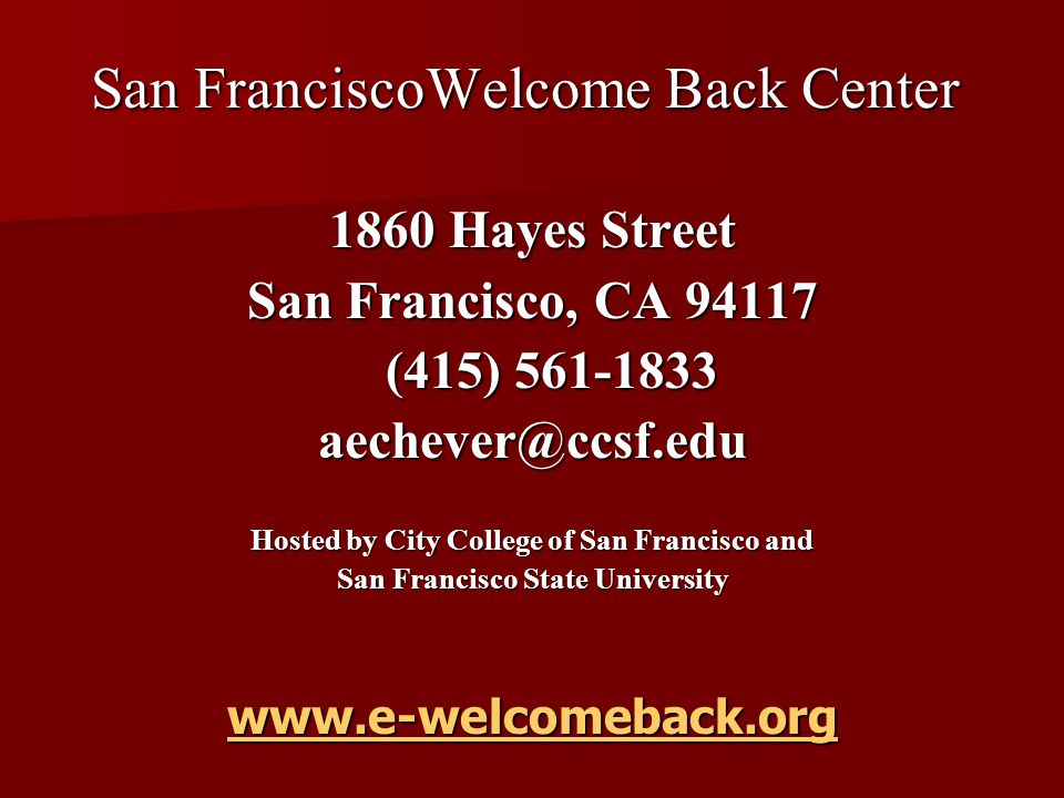 San FranciscoWelcome Back Center 1860 Hayes Street San Francisco, CA (415) Hosted by City College of San Francisco and San Francisco State University