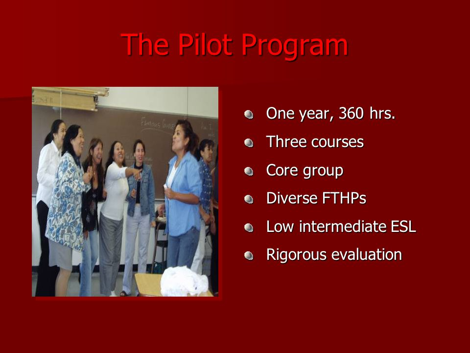 The Pilot Program One year, 360 hrs. One year, 360 hrs.