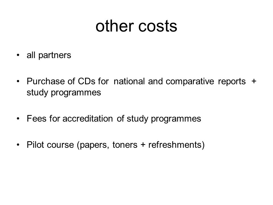 other costs all partners Purchase of CDs for national and comparative reports + study programmes Fees for accreditation of study programmes Pilot course (papers, toners + refreshments)