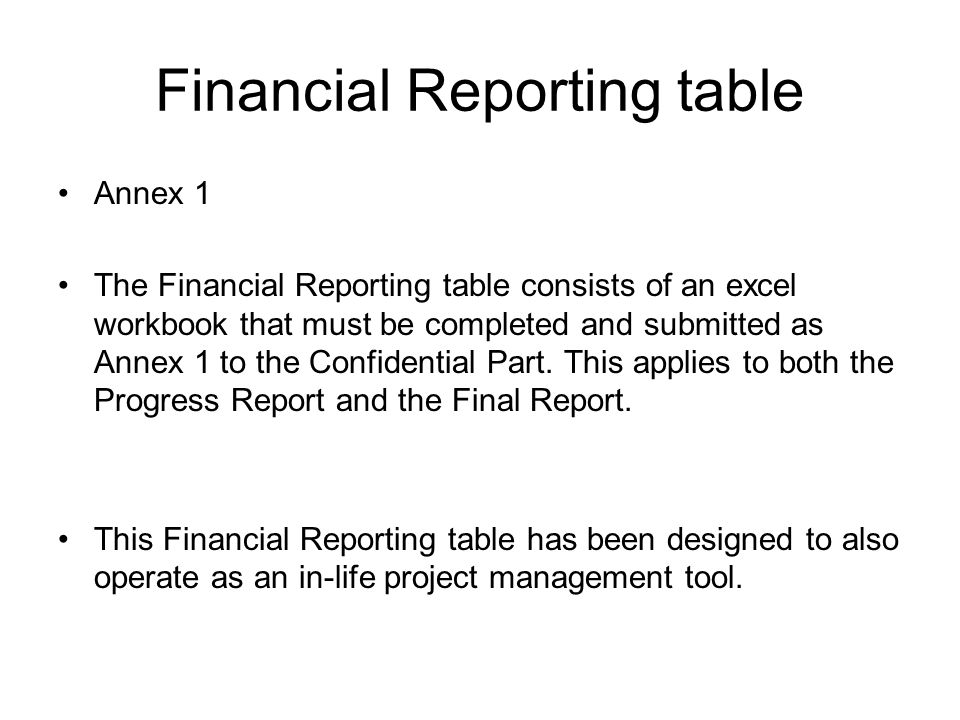 Financial Reporting table Annex 1 The Financial Reporting table consists of an excel workbook that must be completed and submitted as Annex 1 to the Confidential Part.