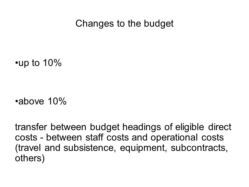 Changes to the budget up to 10% above 10% transfer between budget headings of eligible direct costs - between staff costs and operational costs (travel and subsistence, equipment, subcontracts, others)