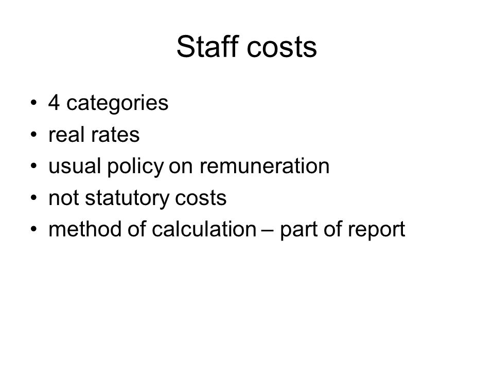 Staff costs 4 categories real rates usual policy on remuneration not statutory costs method of calculation – part of report