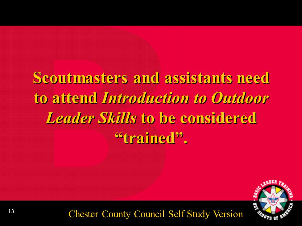 Chester County Council Self Study Version 12 Supplemental Training Youth Protection Training Wood Badge for the 21st Century Boy Scout Roundtables Advanced Camping Skills Climb On Safely Project COPE Passport to High Adventure Training Youth Protection Training Wood Badge for the 21st Century Boy Scout Roundtables Advanced Camping Skills Climb On Safely Project COPE Passport to High Adventure Training Other local training Junior Leader Training Philmont Training Center Troop Annual Planning Conference Video Support Powder Horn