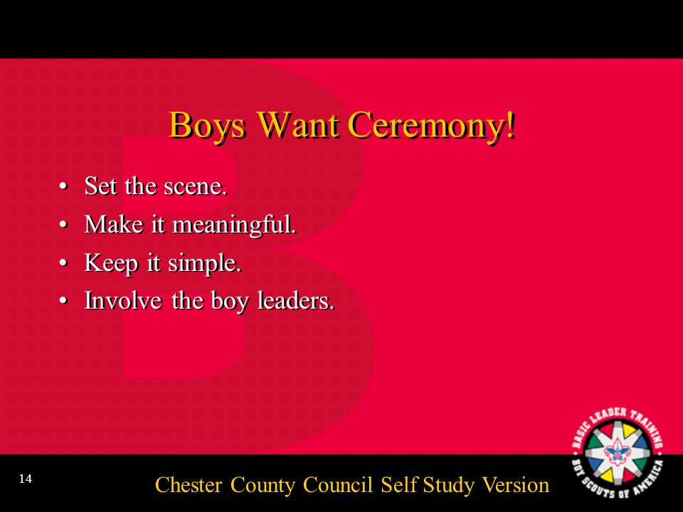 Chester County Council Self Study Version 13 Scoutmasters and assistants need to attend Introduction to Outdoor Leader Skills to be considered trained .