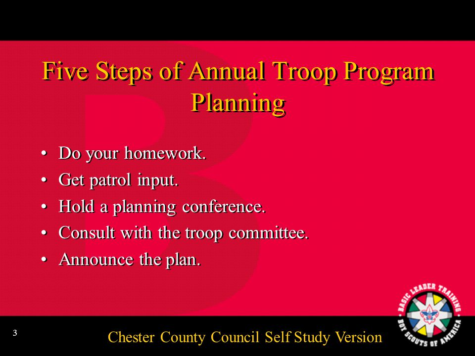 Chester County Council Self Study Version 2 Keeping It Going Program planning- annual planning conference Membership Paperwork Finances The uniform Other training opportunities Summary and closing Program planning- annual planning conference Membership Paperwork Finances The uniform Other training opportunities Summary and closing