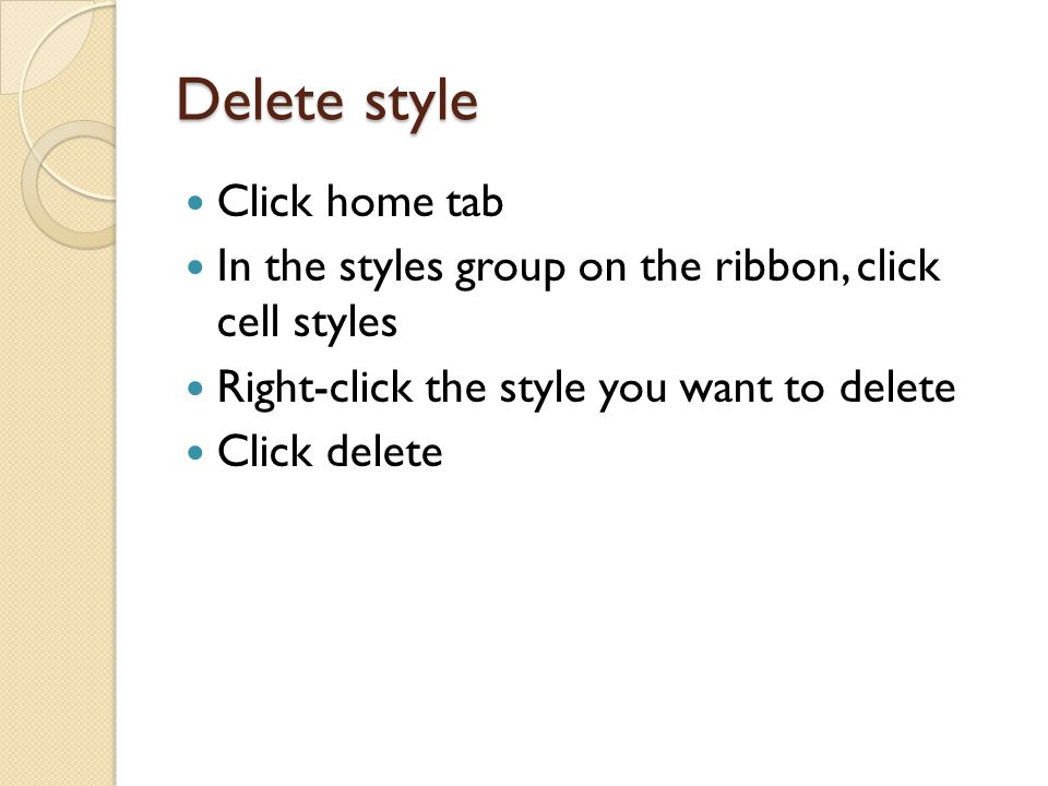 Delete style Click home tab In the styles group on the ribbon, click cell styles Right-click the style you want to delete Click delete