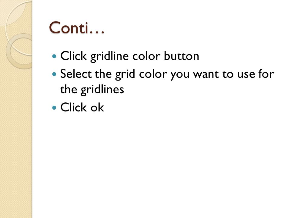Conti… Click gridline color button Select the grid color you want to use for the gridlines Click ok