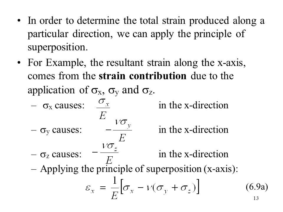 13 In order to determine the total strain produced along a particular direction, we can apply the principle of superposition.
