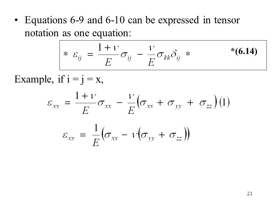 21 Equations 6-9 and 6-10 can be expressed in tensor notation as one equation: Example, if i = j = x, *(6.14)
