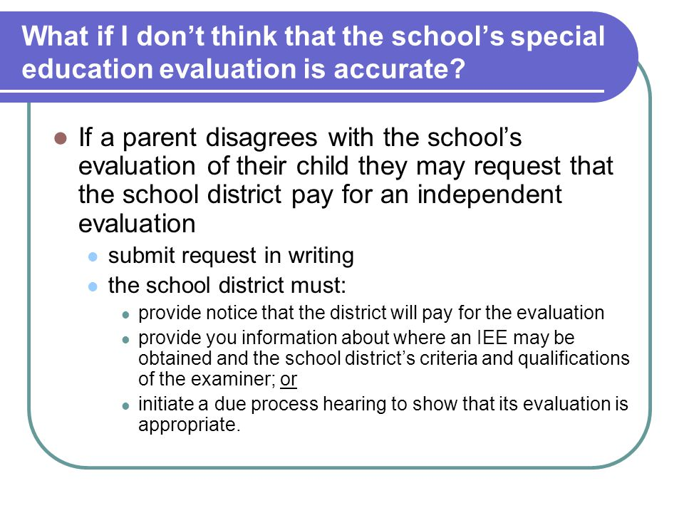 What if I don't think that the school's special education evaluation is accurate.