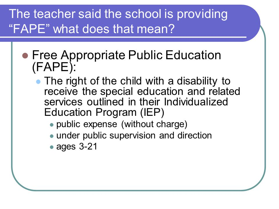 The teacher said the school is providing FAPE what does that mean.