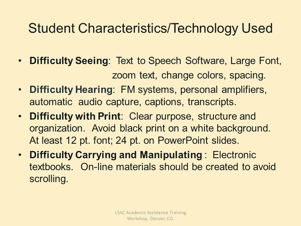 Student Characteristics/Technology Used Difficulty Seeing: Text to Speech Software, Large Font, zoom text, change colors, spacing.