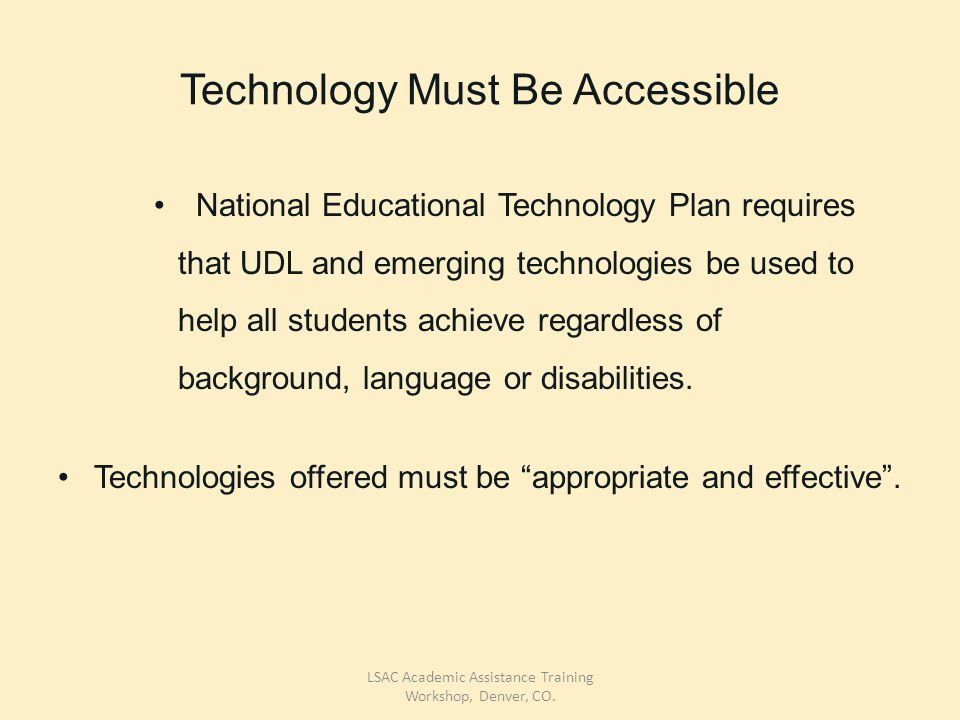 Technology Must Be Accessible National Educational Technology Plan requires that UDL and emerging technologies be used to help all students achieve regardless of background, language or disabilities.
