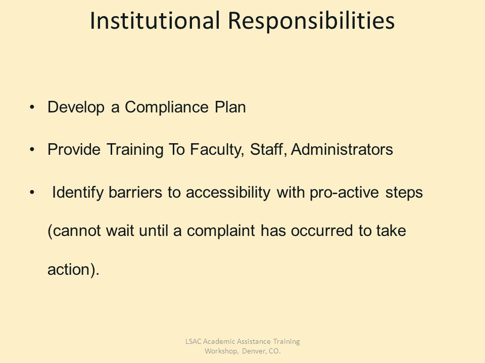 Institutional Responsibilities Develop a Compliance Plan Provide Training To Faculty, Staff, Administrators Identify barriers to accessibility with pro-active steps (cannot wait until a complaint has occurred to take action).