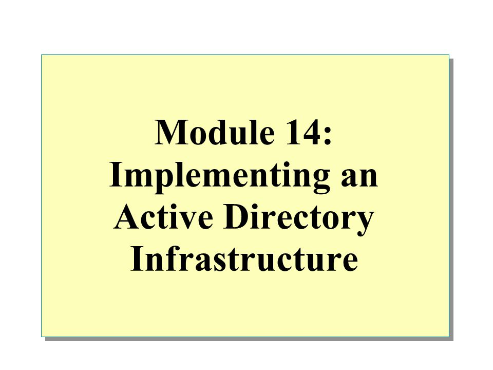 Module 14: Implementing an Active Directory Infrastructure
