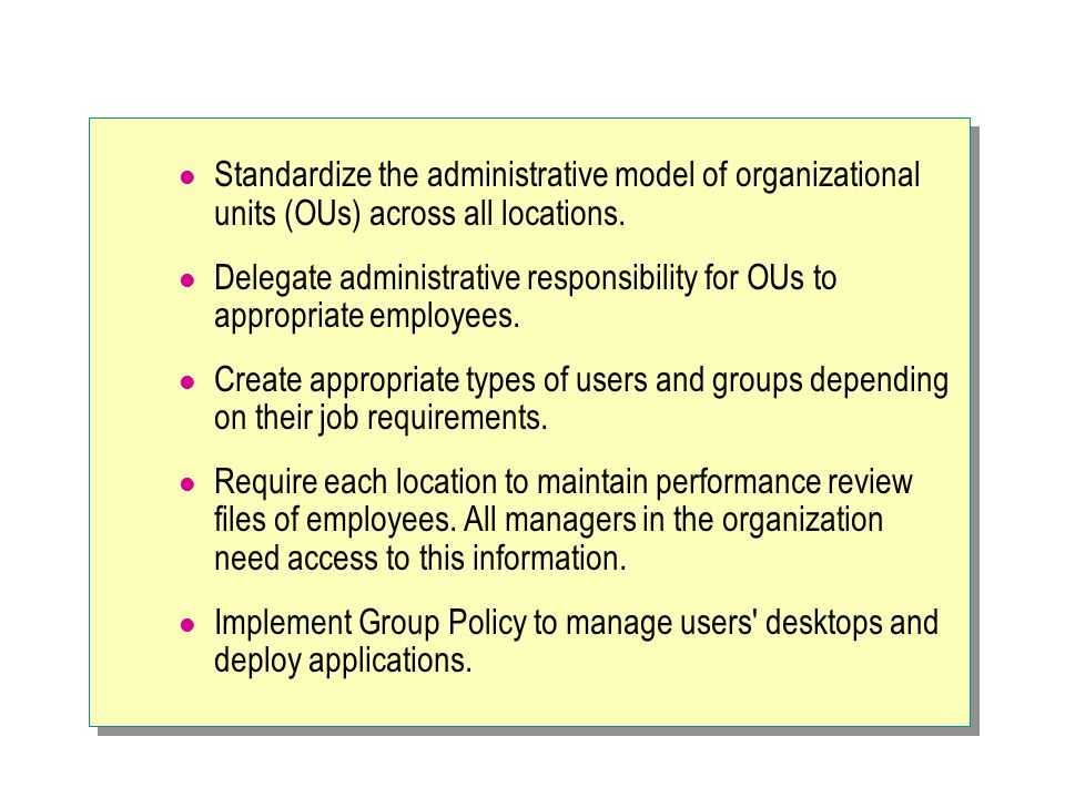 Standardize the administrative model of organizational units (OUs) across all locations.