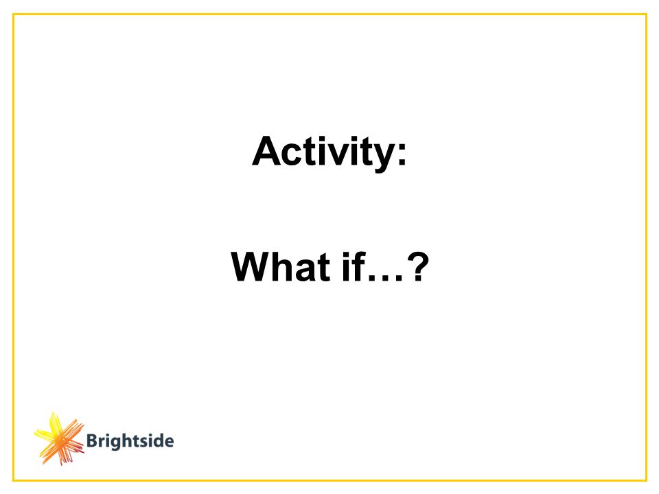 Activity: What if…
