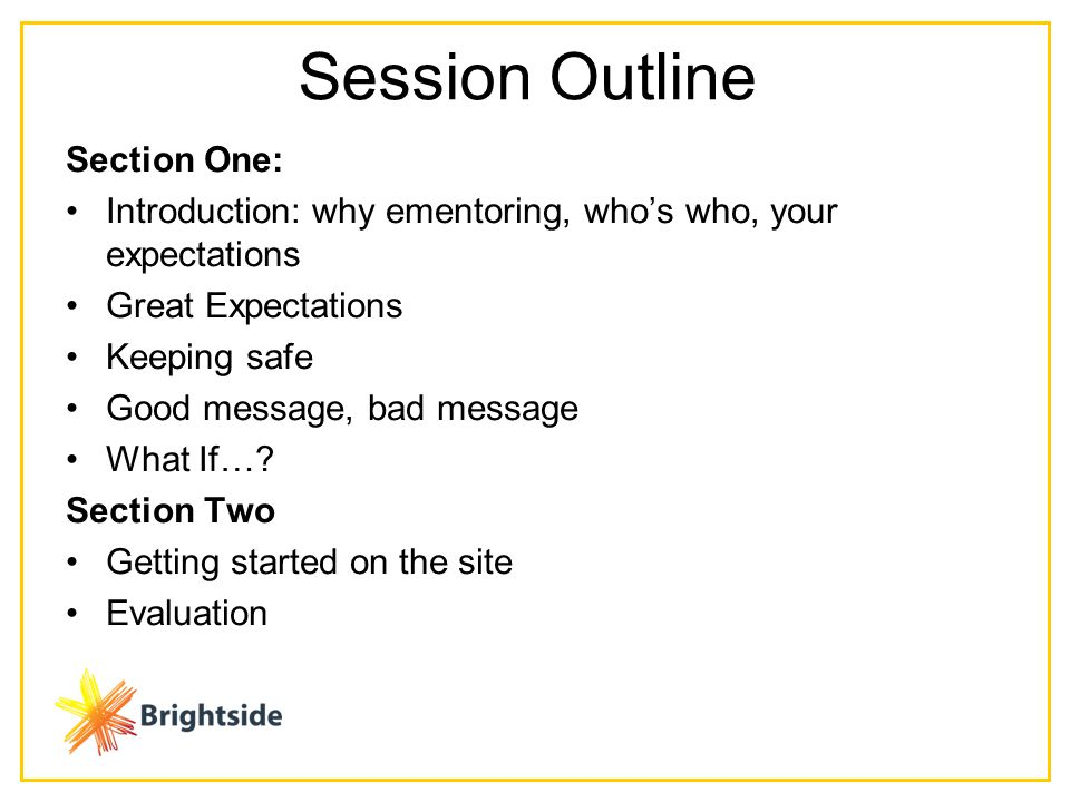 Session Outline Section One: Introduction: why ementoring, who's who, your expectations Great Expectations Keeping safe Good message, bad message What If….