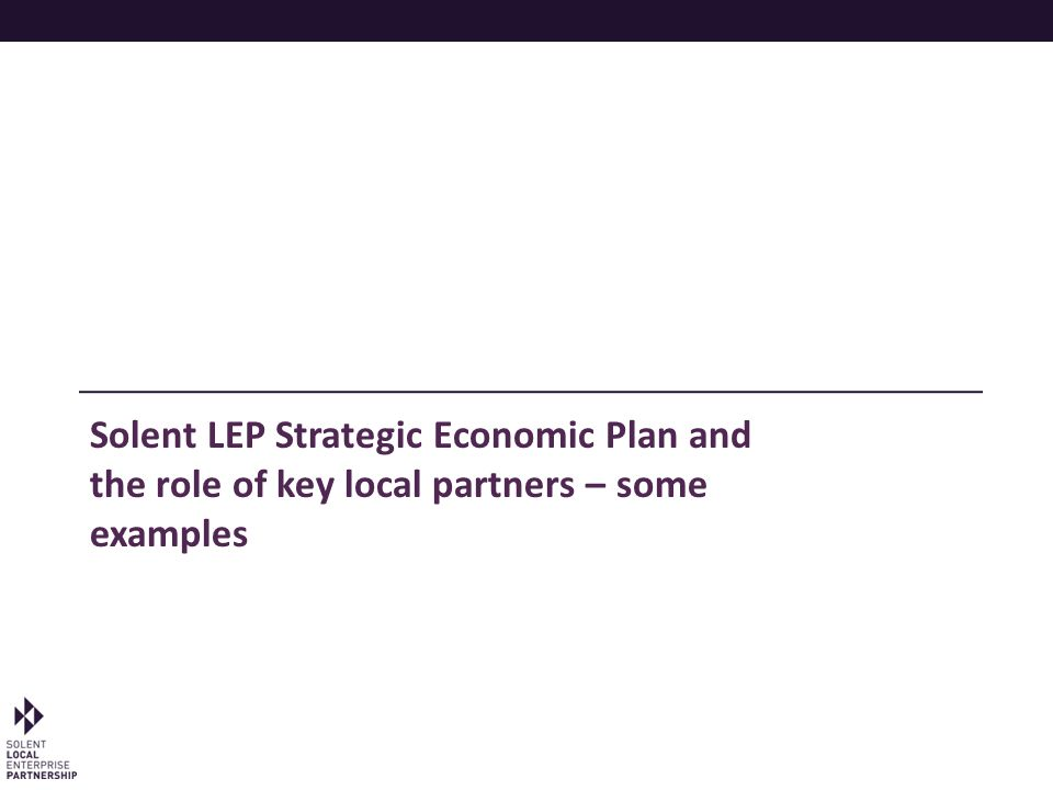 Solent LEP Strategic Economic Plan and the role of key local partners – some examples