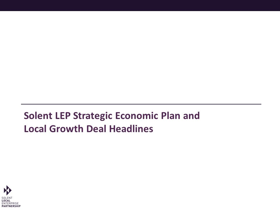 Solent LEP Strategic Economic Plan and Local Growth Deal Headlines
