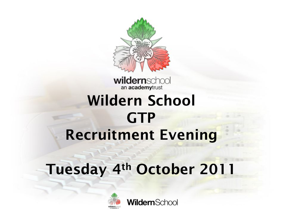 Wildern School GTP Recruitment Evening Tuesday 4 th October 2011