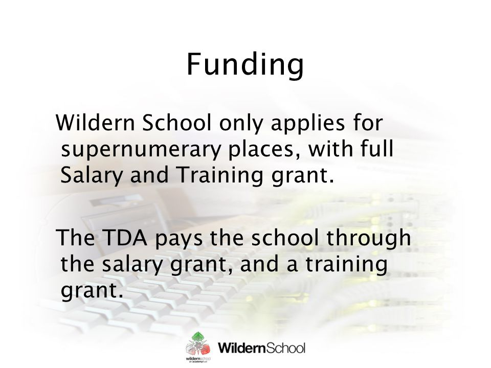 Funding Wildern School only applies for supernumerary places, with full Salary and Training grant.