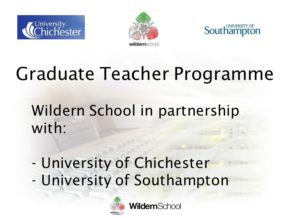 Graduate Teacher Programme Wildern School in partnership with: - University of Chichester - University of Southampton