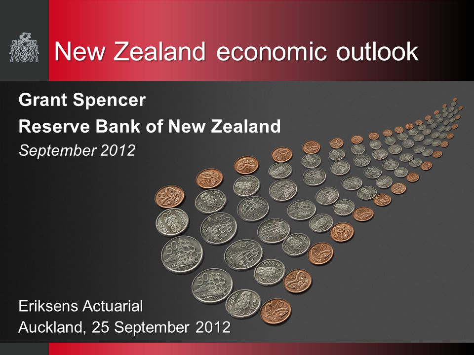 New Zealand economic outlook Grant Spencer Reserve Bank of New Zealand September 2012 Eriksens Actuarial Auckland, 25 September 2012