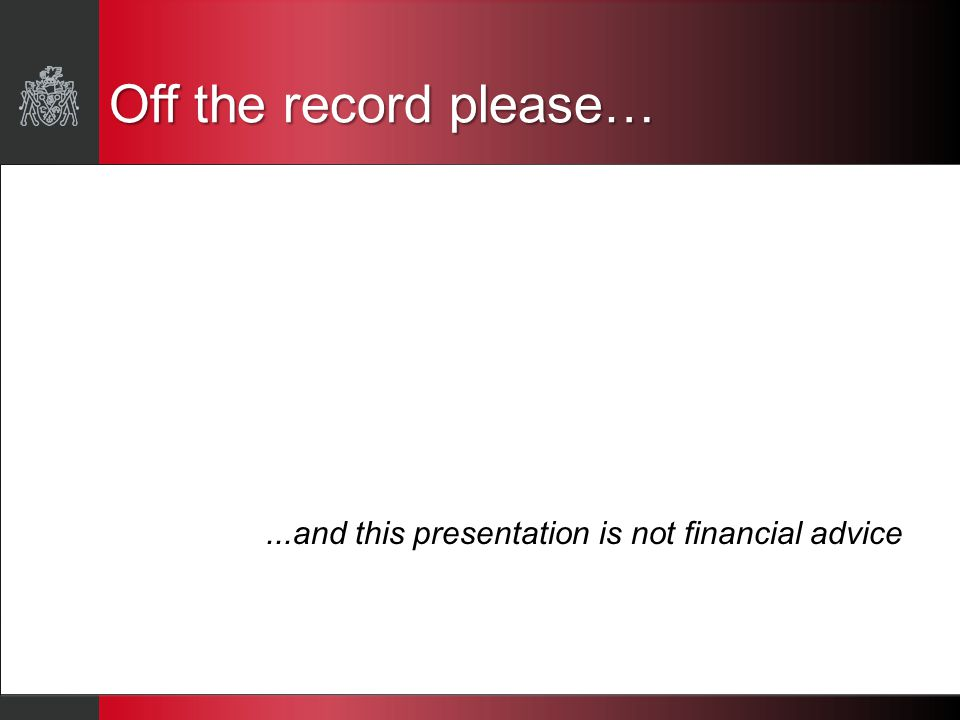 ...and this presentation is not financial advice Off the record please…