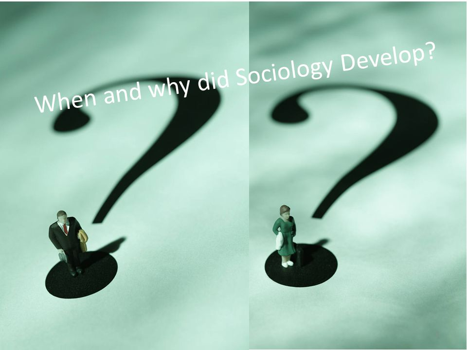 When and why did Sociology Develop 3