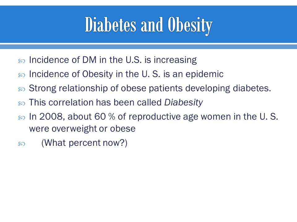  Incidence of DM in the U.S. is increasing  Incidence of Obesity in the U.