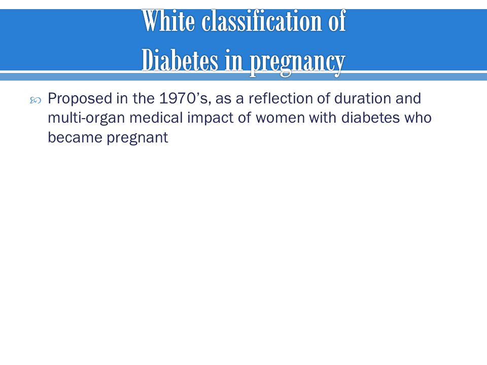  Proposed in the 1970's, as a reflection of duration and multi-organ medical impact of women with diabetes who became pregnant