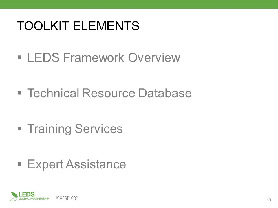 13 ledsgp.org TOOLKIT ELEMENTS  LEDS Framework Overview  Technical Resource Database  Training Services  Expert Assistance
