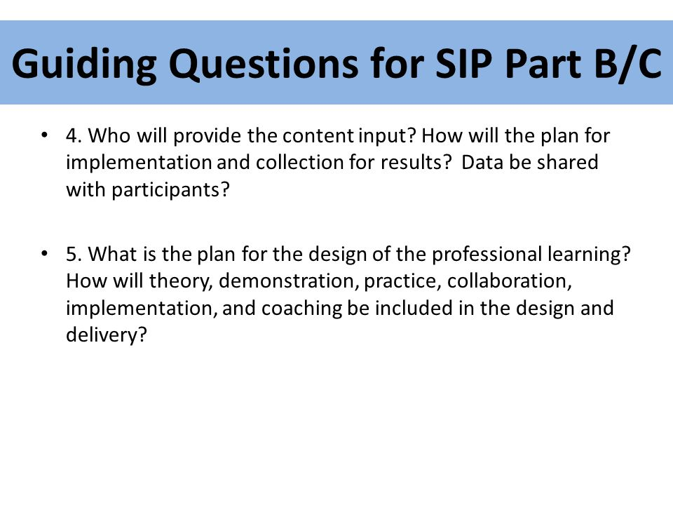 Guiding Questions for SIP Part B/C 4. Who will provide the content input.