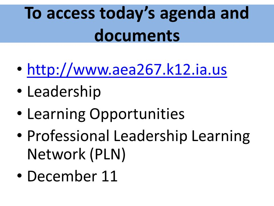 To access today's agenda and documents   Leadership Learning Opportunities Professional Leadership Learning Network (PLN) December 11