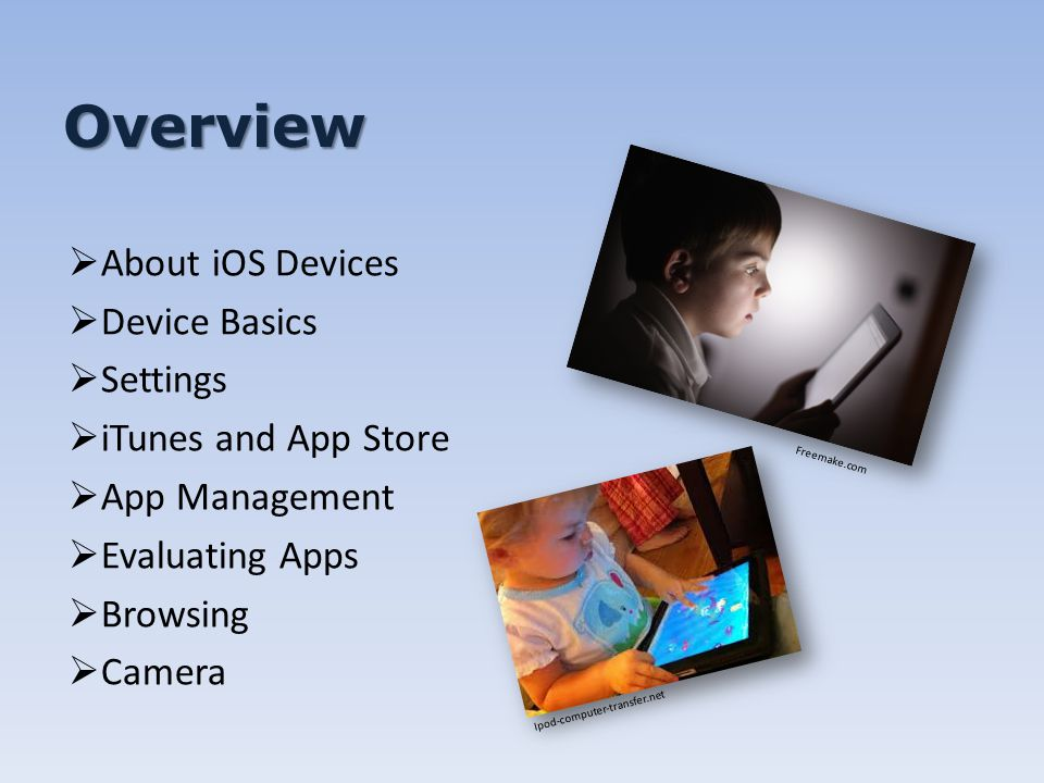 Overview  About iOS Devices  Device Basics  Settings  iTunes and App Store  App Management  Evaluating Apps  Browsing  Camera Freemake.com Ipod-computer-transfer.net