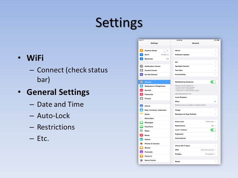 Settings WiFi – Connect (check status bar) General Settings – Date and Time – Auto-Lock – Restrictions – Etc.