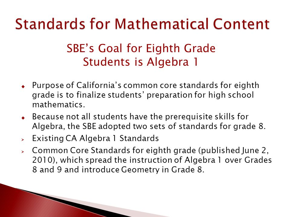  Purpose of California's common core standards for eighth grade is to finalize students' preparation for high school mathematics.