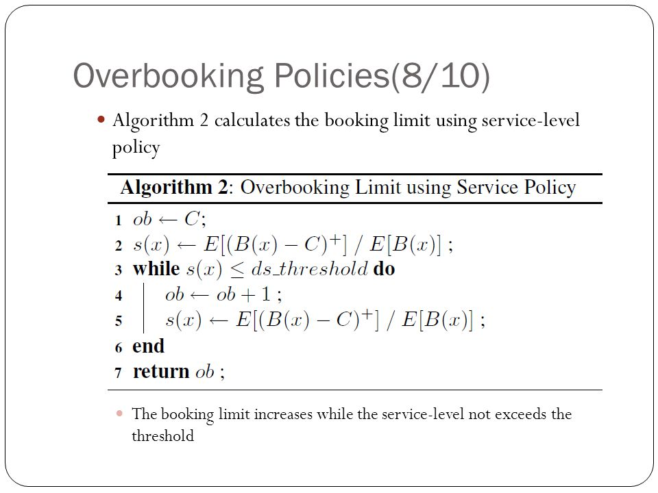 Overbooking Policies(8/10) Algorithm 2 calculates the booking limit using service-level policy The booking limit increases while the service-level not exceeds the threshold