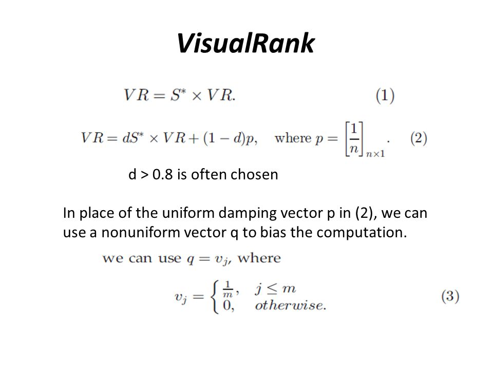 VisualRank d > 0.8 is often chosen In place of the uniform damping vector p in (2), we can use a nonuniform vector q to bias the computation.