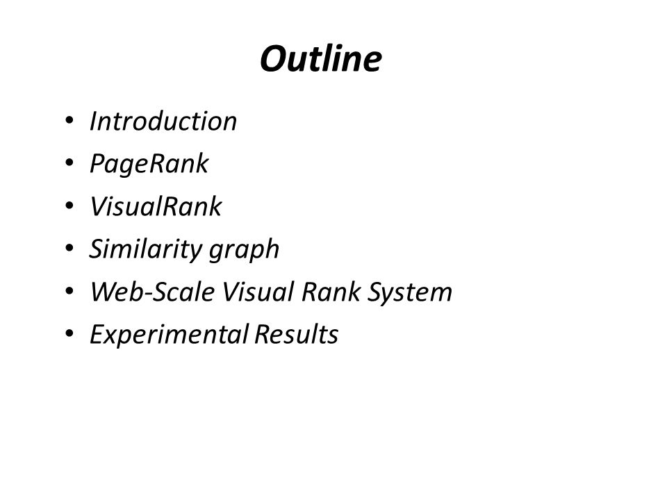 Outline Introduction PageRank VisualRank Similarity graph Web-Scale Visual Rank System Experimental Results
