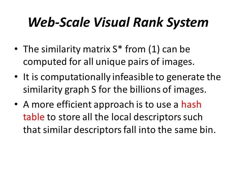 Web-Scale Visual Rank System The similarity matrix S* from (1) can be computed for all unique pairs of images.