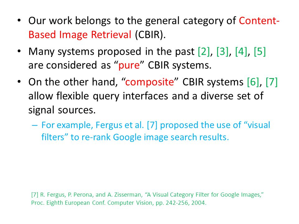 Our work belongs to the general category of Content- Based Image Retrieval (CBIR).