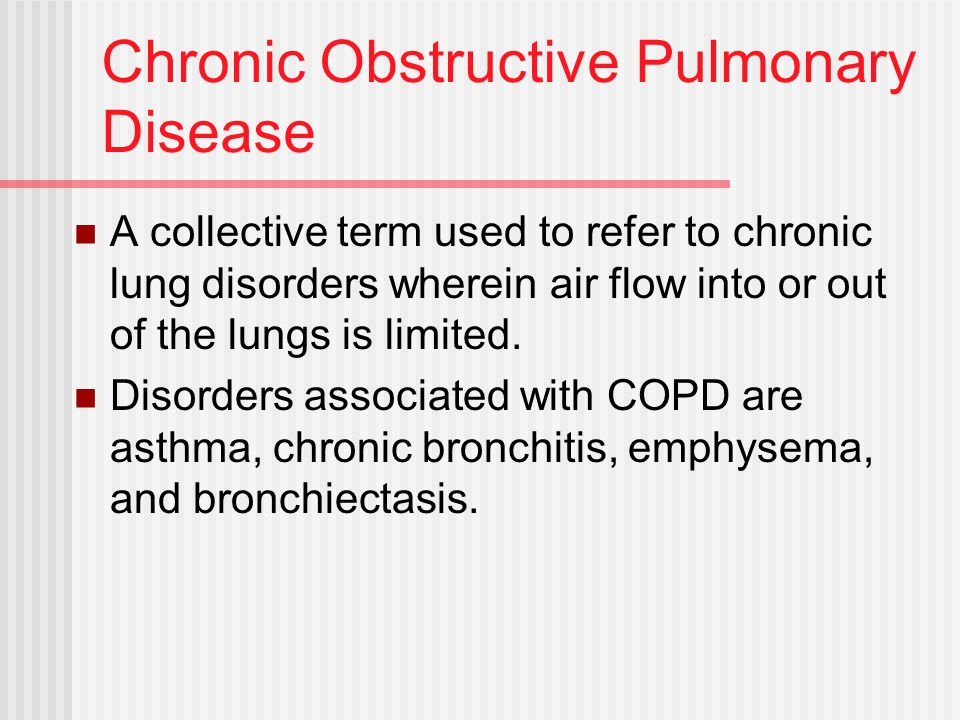 Chronic Obstructive Pulmonary Disease A collective term used to refer to chronic lung disorders wherein air flow into or out of the lungs is limited.