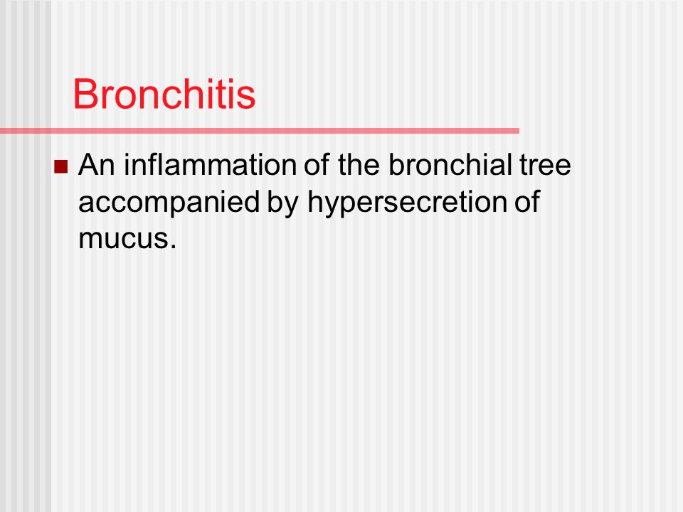 Bronchitis An inflammation of the bronchial tree accompanied by hypersecretion of mucus.