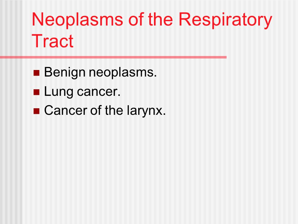 Neoplasms of the Respiratory Tract Benign neoplasms. Lung cancer. Cancer of the larynx.