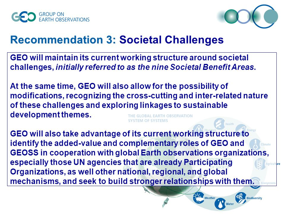 GEO will maintain its current working structure around societal challenges, initially referred to as the nine Societal Benefit Areas.