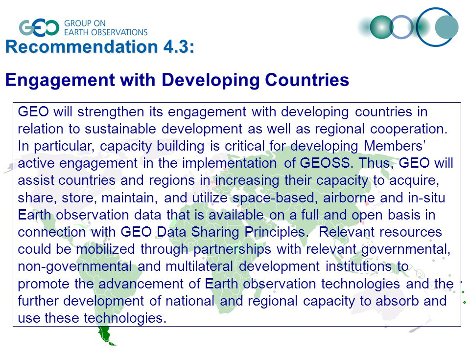 Recommendation 4.3: Engagement with Developing Countries GEO will strengthen its engagement with developing countries in relation to sustainable development as well as regional cooperation.